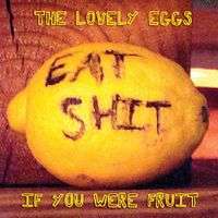 Lovely Eggs - If You Were Fruit