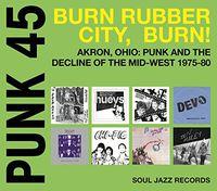 Soul Jazz Records Presents - Punk 45: Burn, Rubber City, Burn - Akron, OH 1975-80 [Vinyl]