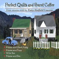 Patsy Hatfield Lawson - Perfect Quilts & Burnt Coffee