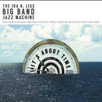 Ira B. Liss Big Band Jazz Machine - It's About Time