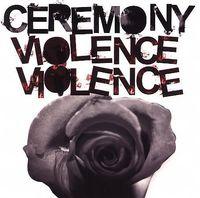 Ceremony - Violence, Violence [LP]