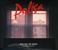 Polica - Give You The Ghost [Import]