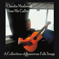 Charlie Mosbrook - Hear Me Callin: A Collection Of American Folk Songs