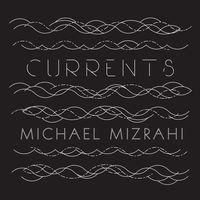 Michael Mizrahi - Currents