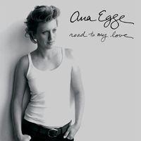 Ana Egge - Road to My Love