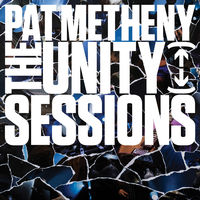 Pat Metheny - Unity Sessions
