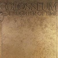 Colosseum - Daughter Of Time: Remastered & Expanded Edition