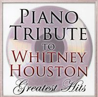 Piano Tribute Players - Piano Tribute To Whitney Houston's Great