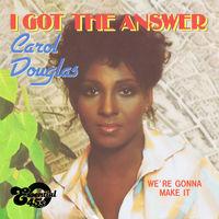 Carol Douglas - I Got The Answer / We're Gonna Make It (Digital 45)