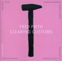 Fred Frith - Clearing Customs