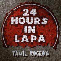 Tamil Rogeon - 24 Hours In Lapa