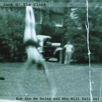 Jack O' The Clock - How Are We Doing & Who Will Tell Us?