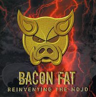 Bacon Fat - Reinventing the Mojo