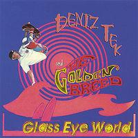 Deniz Tek - Glass Eye World