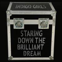 Indigo Girls - Staring Down the Brilliant Dream
