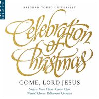 BYU Combined Choirs - Celebration of Christmas: Come