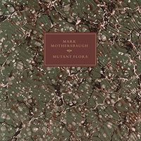 Mark Mothersbaugh - Mutant Flora