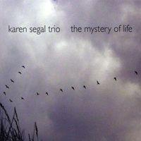 Karen Segal Trio - Mystery Of Life