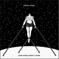 Cruel Hand - Your World Won't Listen [Vinyl]
