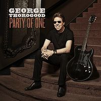 George Thorogood & The Destroyers - Party Of One