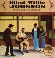 Blind Willie Johnson - Praise God I'm Satisfied