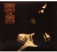 Sonny Landreth - The Road We're On