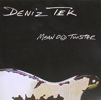 Deniz Tek - Mean Old Twister