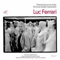 Luc Ferrari - Chansons Pour Le Corps / Et Si Tout Entiere Mainte