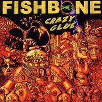 Fishbone - Crazy Glue