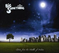 Big Something - Stories From The Middle Of Nowhere