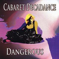 Cabaret Decadance - Dangerous