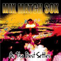 Mix Match Sox - As the Dust Settles