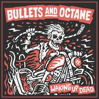 Bullets & Octane - Waking Up Dead (Uk)