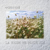 Edmond - La Neige en Plein Ete