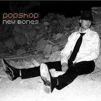 Popshop - New Bones