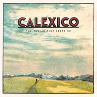 Calexico - Thread That Keeps Us