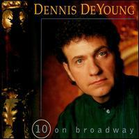 Dennis DeYoung - 10 On Broadway