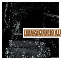 Hundredth - When Will We Surrender
