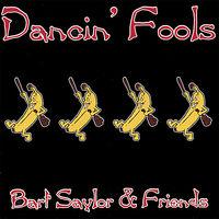 Bart Saylor - Dancin' Fools