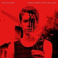 Fall Out Boy - Make America Psycho Again [Clean]
