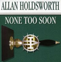 Allan Holdsworth - None Too Soon [Import]
