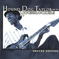 Hound Dog Taylor & the Houserockers - Deluxe Edition