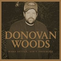 Donovan Woods - Hard Settle Ain't Troubled