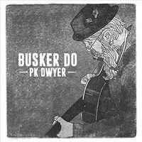 Pk Dwyer - Busker Do