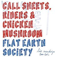 Flat Earth Society - Call Sheets, Riders & Chicken Muschroom (Live Recordings 2000-2012)