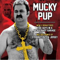 Mucky Pup - Five Guys In A Really Hot Garage/Straight Outta Jersey