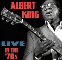 Albert King - Live In The '70s