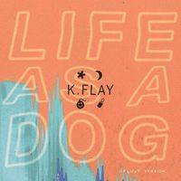 K.Flay - Life As A Dog: Deluxe Edition (Can) [Deluxe]