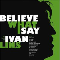 Ivan Lins - Believe What I Say: The Music of Ivan Lins