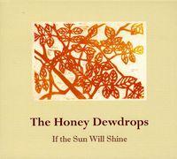 Honey Dewdrops - If The Sun Will Shine